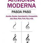 Armonía moderna paso a paso: Acordes, Escalas, Improvisación y Composicion en música moderna: Jazz, Blues, Rock, Funk, Pop y más