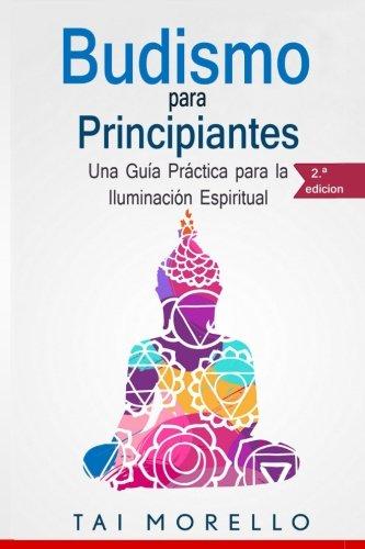 Budismo para principiantes: Una guía práctica para la iluminación espiritual