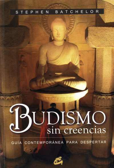 Budismo sin creencias: guía contemporánea para despertar