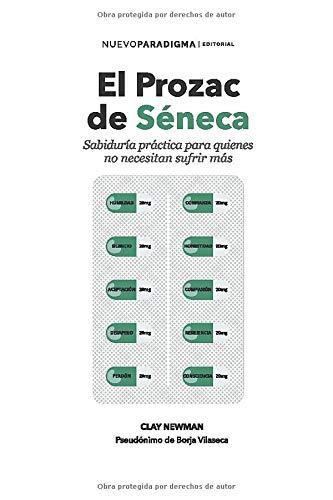 El prozac de Séneca: Sabiduría práctica para quienes no necesitan sufrir más