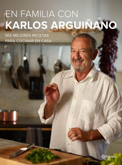 En familia con Karlos Arguiñano. Mis mejores recetas para cocinar en casa