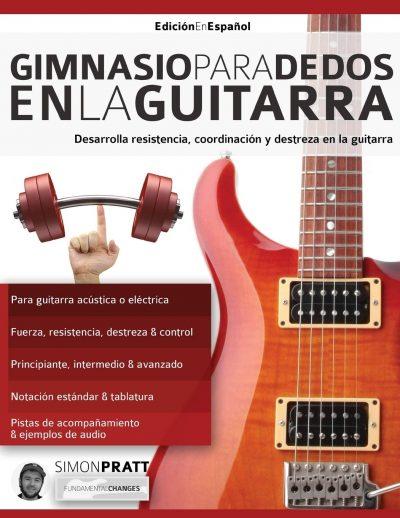 Gimnasio para dedos en la guitarra: Desarrolla resistencia, coordinación, destreza y velocidad en la guitarra