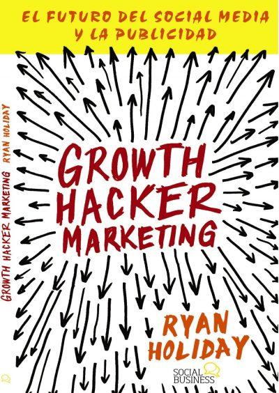 Growth Hacker Marketing: El futuro del social media y la publicidad