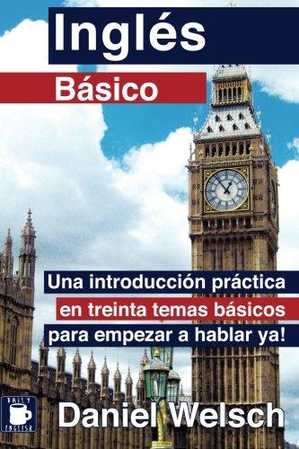 Inglés básico: Una introducción práctica en treinta temas básicos para empezar a hablar ya
