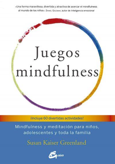 Juegos mindfulness: Mindfulness y meditación para niños, adolescentes y toda la familia