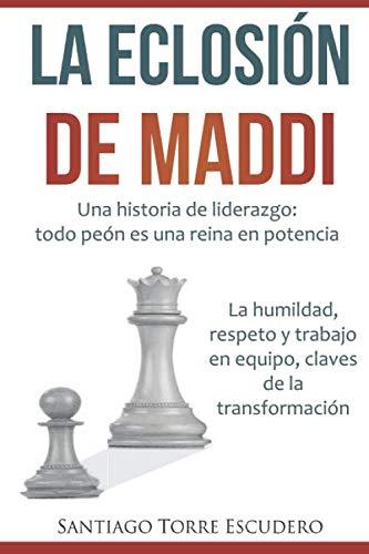La eclosión de Maddi: Una historia de liderazgo: todo peón es una reina en potencia