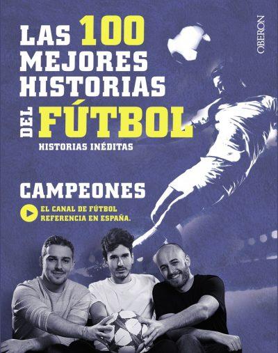 Las 100 mejores historias del fútbol: Historias inéditas