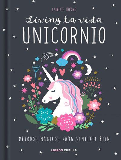 Living la vida unicornio: Métodos mágicos para sentirte bien