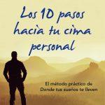 Los 10 pasos hacia tu cima personal: El método práctico de