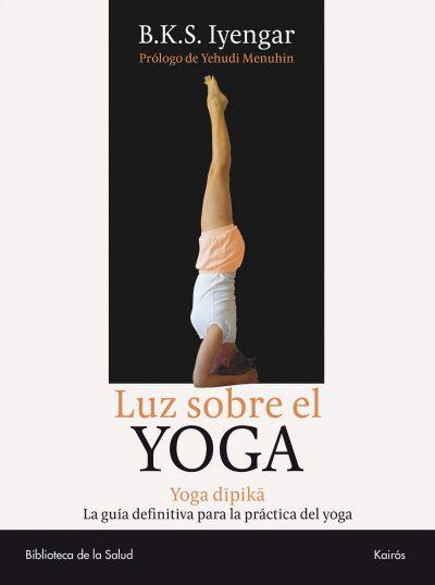 Luz sobre el Yoga: Yoga Dipika. La guía definitiva para la práctica del yoga