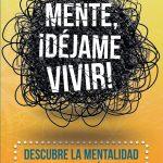 Mente, ¡déjame vivir!: Descubre la mentalidad que te permitirá amarte y disfrutar de tu vida