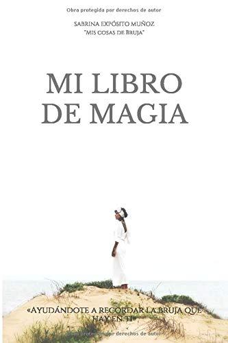 Mi libro de magia: «Ayudándote a recordar la bruja que hay en ti»