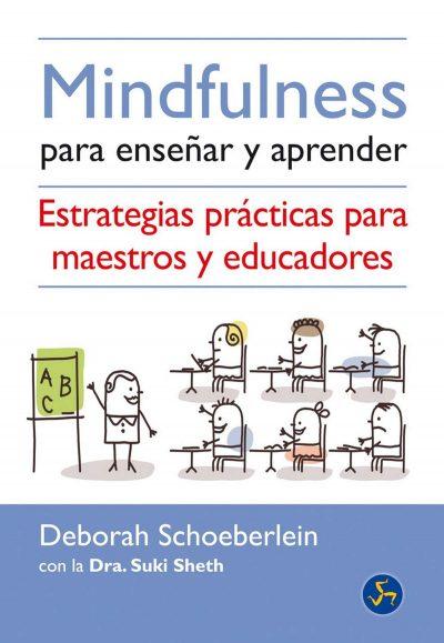 Mindfulness para enseñar y aprender. Estrategias prácticas para maestros y educadores