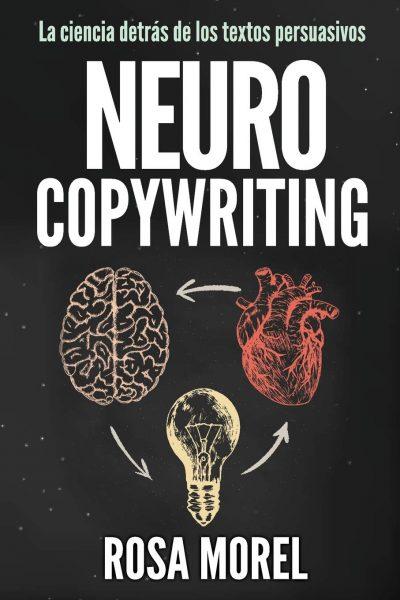 Neurocopywriting. La ciencia detrás de los textos persuasivos: Aprende a escribir para persuadir y vender a la mente