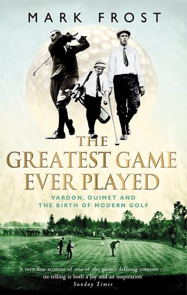 The greatest game ever played. Vardon, Ouimet and the birth of modern golf