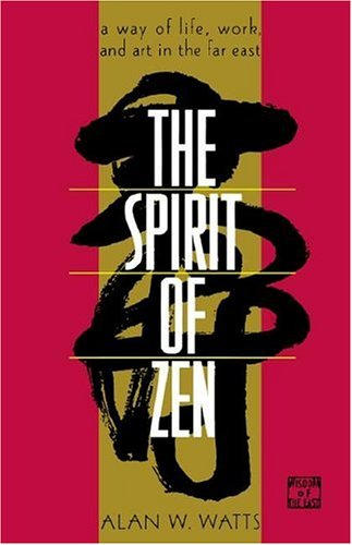 The spirit of zen: A ay of life, work, and art in the far east