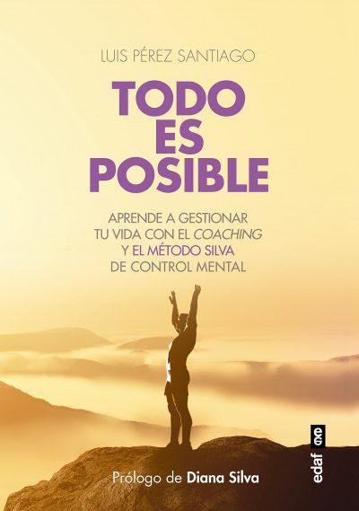 Todo es posible. Aprende a gestionar tu vida con el control mental y el método Silva