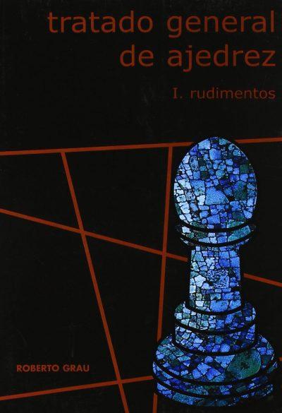 Tratado general de Ajedrez I. Rudimentos