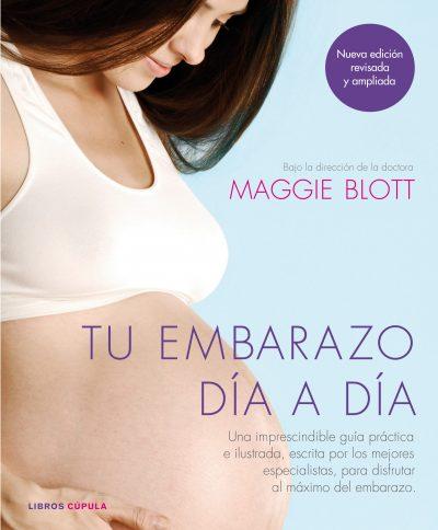 Tu embarazo día a día: Una imprescindible guía práctica e ilustrada, escrita por los mejores especialistas, para disfrutar al máximo del embarazo