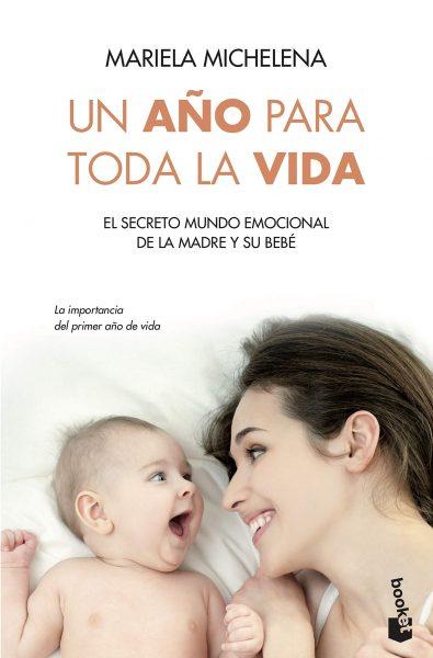 Un año para toda la vida: El secreto mundo emocional de la madre y su bebé