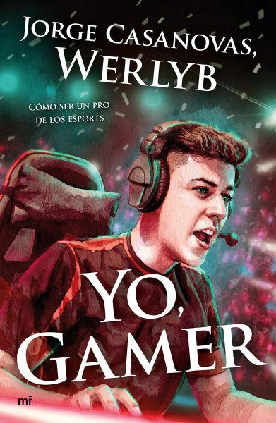 Yo, gamer: Cómo ser un pro de los esports