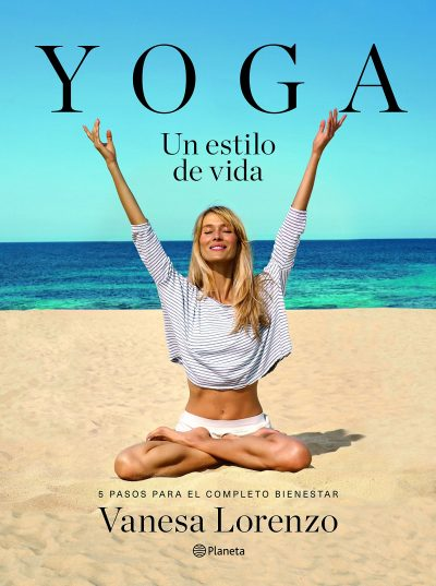 Yoga, un estilo de vida: 5 pasos para el completo bienestar