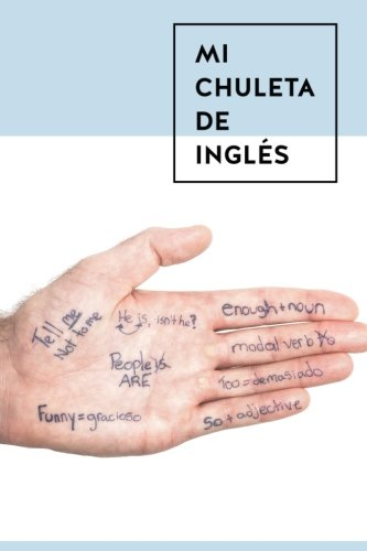 Mi chuleta de ingles: Gramática para hablar por todo el mundo