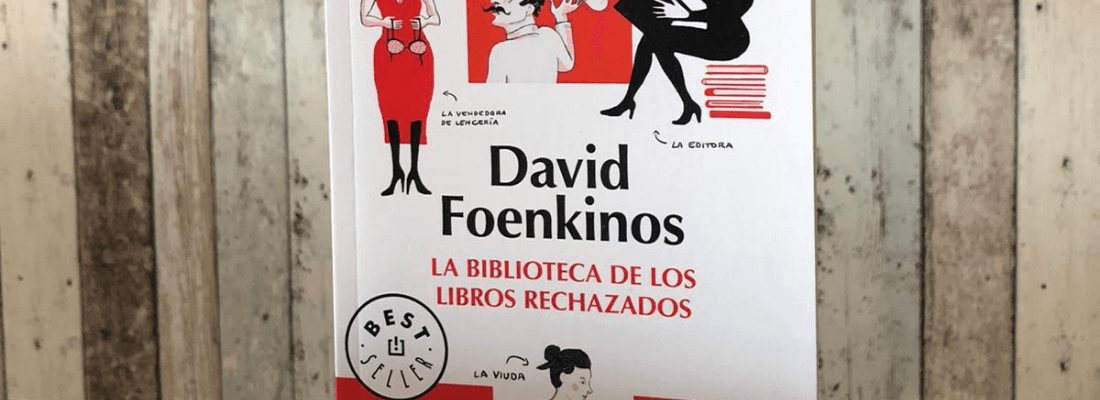 Reseña La biblioteca de los libros rechazados – David Foenkinos