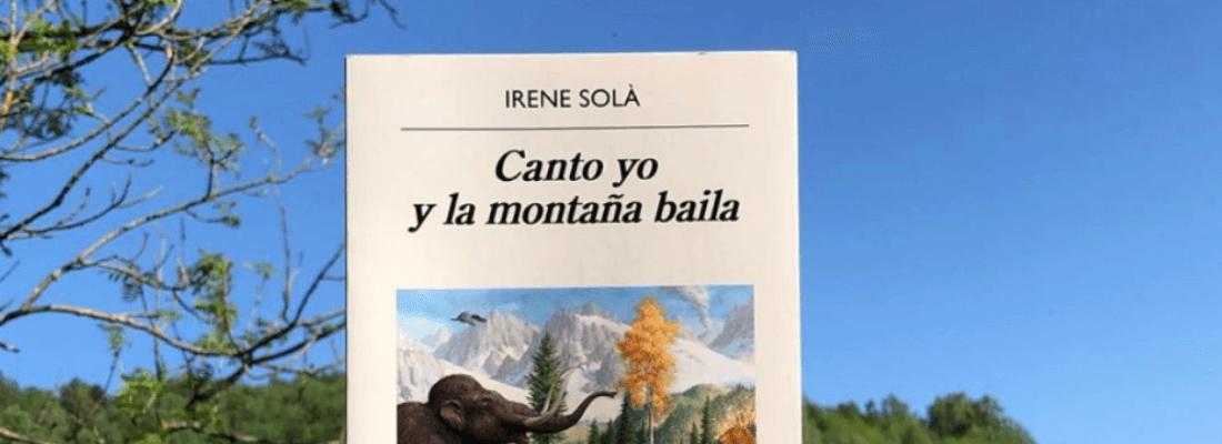Reseña – Canto yo y la montaña baila de Irene Solà